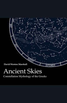 Ancient Skies: Constellation Mythology of the Greeks, David Weston Marshall
