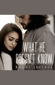 What He Doesn't Know (What He Doesn't Know Duet Book 1), Kandi Steiner
