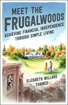 Meet the Frugalwoods: Achieving Financial Independence Through Simple Living, Elizabeth Willard Thames