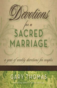 Devotions for a Sacred Marriage: A Year of Weekly Devotions for Couples, Gary L. Thomas