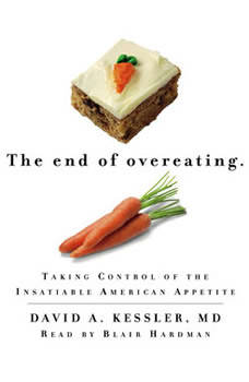 The End of Overeating: Taking Control of the Insatiable American Appetite, David A. Kessler MD