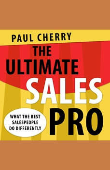 The Ultimate Sales Pro: What the Best Salespeople Do Differently What the Best Salespeople Do Differently, Paul Cherry