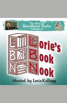 Lories Book Nook, with Lorie Kellogg: The Best of BearManor Radio, Vol. 2, Lorie Kellogg