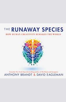 Runaway Species, The: How Human Creativity Remakes the World, David Eagleman