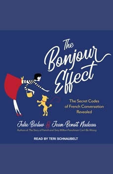 The Bonjour Effect: The Secret Codes of French Conversation Revealed, Julie Barlow