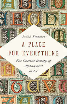 A Place for Everything: The Curious History of Alphabetical Order, Judith Flanders