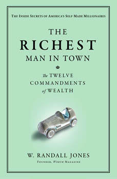 The Richest Man in Town: The Twelve Commandments of Wealth, Randall Jones