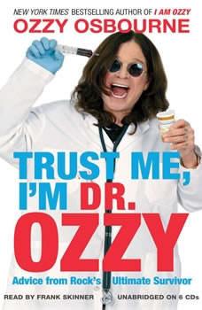 Trust Me, I'm Dr. Ozzy: Advice from Rock's Ultimate Survivor Advice from Rock's Ultimate Survivor, Ozzy Osbourne