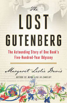 The Lost Gutenberg: The Astounding Story of One Book's Five-Hundred-Year Odyssey The Astounding Story of One Book's Five-Hundred-Year Odyssey, Margaret Leslie Davis