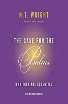 The Case for the Psalms: Why They Are Essential, N. T. Wright