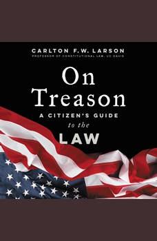 On Treason: A Citizen's Guide to the Law, Carlton F. W. Larson