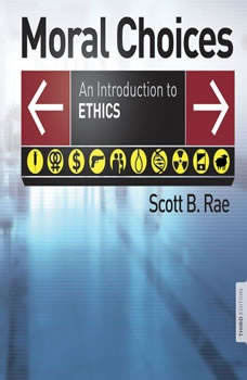 Moral Choices: An Introduction to Ethics, Scott Rae