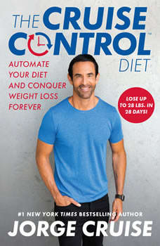 The Cruise Control Diet: Automate Your Diet and Conquer Weight Loss Forever, Jorge Cruise