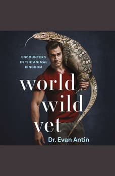 World Wild Vet: Encounters in the Animal Kingdom, Evan Antin