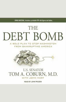 The Debt Bomb: A Bold Plan to Stop Washington from Bankrupting America, Tom A. Coburn