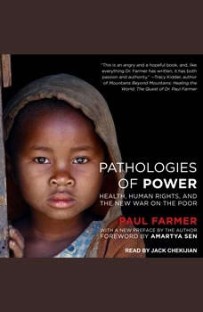 Pathologies of Power: Health, Human Rights, and the New War on the Poor, Paul Farmer