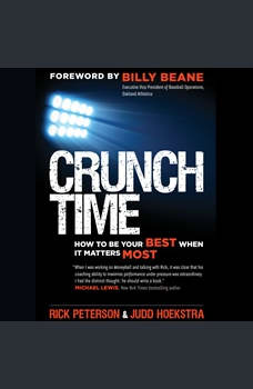 Crunch Time: How to Be Your Best When It Matters Most, Rick Peterson