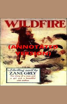 Wildfire (Annotated), Zane Grey