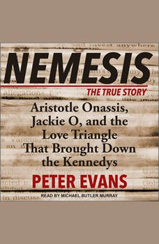 Nemesis: The True Story of Aristotle Onassis, Jackie O, and the Love Triangle That Brought Down the Kennedys, Peter Evans