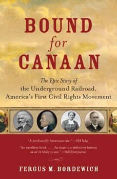 Bound for Canaan: The Epic Story of the Underground Railroad, America's First Civil Rights Movement, Fergus Bordewich