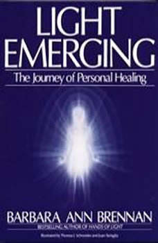 Light Emerging: The Journey of Personal Healing The Journey of Personal Healing, Barbara Ann Brennan