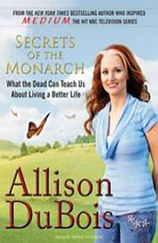 Secrets of the Monarch: What the Dead Can Teach Us About Living a Better Life What the Dead Can Teach Us About Living a Better Life, Allison DuBois