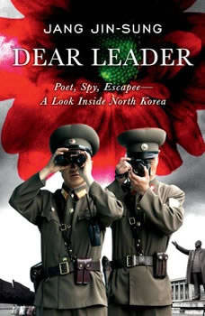 Dear Leader: Poet, Spy, Escapee--A Look Inside North Korea, Jang Jin-sung