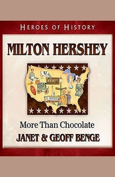 Milton Hershey: More Than Chocolate, Janet Benge