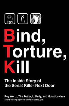 Bind, Torture, Kill: The Inside Story of BTK, the Serial Killer Next Door, L. Kelly