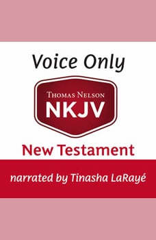 Voice Only Audio Bible - New King James Version, NKJV (Narrated by Tinasha LaRaye): New Testament, Thomas Nelson