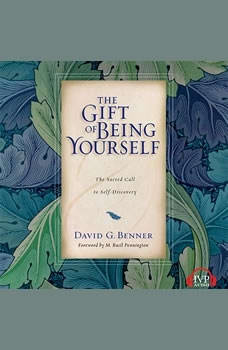 The Gift of Being Yourself: The Sacred Call to Self-Discovery, David G. Benner