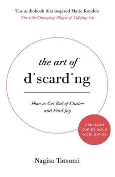 The Art of Discarding: How to Get Rid of Clutter and Find Joy, Nagisa Tatsumi