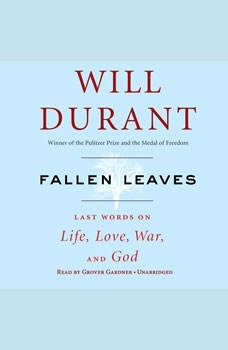 Fallen Leaves: Last Words on Life, Love, War & God Last Words on Life, Love, War & God, Will Durant