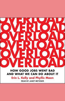 Overload: How Good Jobs Went Bad and What We Can Do about It, Erin L. Kelly