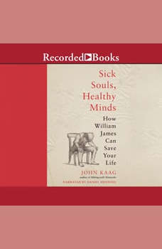 Sick Souls, Healthy Minds: How William James Can Save Your Life, John Kaag