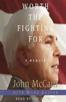 Worth the Fighting For: The Education of an American Maverick, and the Heroes Who Inspired Him, John McCain
