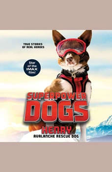 Superpower Dogs: Henry: Avalanche Rescue Dog Avalanche Rescue Dog, Corey Carthew