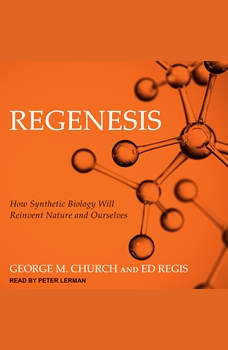 Regenesis: How Synthetic Biology Will Reinvent Nature and Ourselves, George M. Church