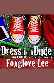 Dress like a Dude: An LGBTQ Story for Teens, Foxglove Lee