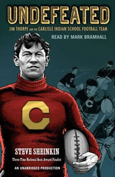 Undefeated: Jim Thorpe and the Carlisle Indian School Football Team, Steve Sheinkin