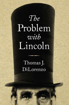 The Problem with Lincoln, Thomas J. DiLorenzo