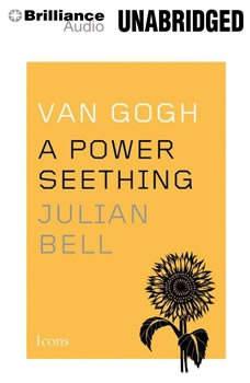 Van Gogh: A Power Seething, Julian Bell