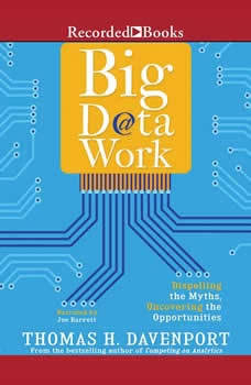 Big Data at Work: Dispelling the Myths, Uncovering the Opportunities, Thomas H. Davenport