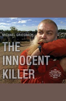 The Innocent Killer: A True Story of a Wrongful Conviction and its Astonishing Aftermath, Michael Griesbach
