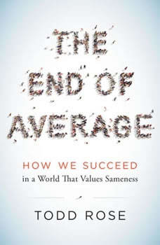 The End of Average: How We Succeed in a World That Values Sameness, Todd Rose