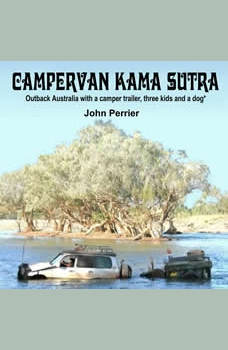 Campervan Kama Sutra: Outback Australia with a camper trailer, three kids and a dog*, John Perrier