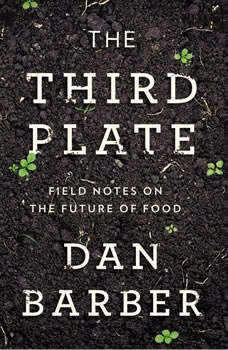 The Third Plate: Field Notes on the Future of Food, Dan Barber