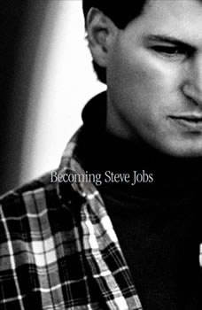Becoming Steve Jobs: The Evolution of a Reckless Upstart into a Visionary Leader The Evolution of a Reckless Upstart into a Visionary Leader, Brent Schlender