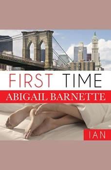 First Time: Ian's Story Ian's Story, Abigail Barnette