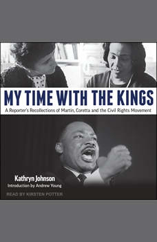 My Time With The Kings: A Reporter's Recollections of Martin, Coretta and the Civil Rights Movement, Kathryn Johnson